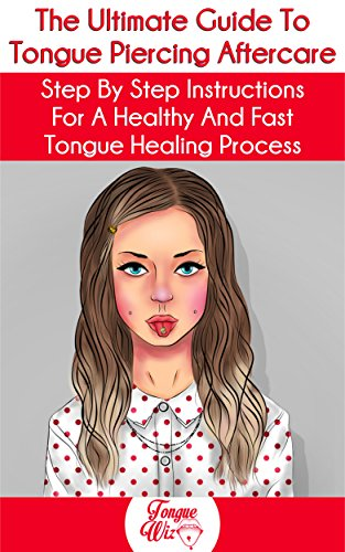 The Ultimate Guide To Tongue Piercing Aftercare: Step by Step Instructions For A Healthy And Fast Tongue Healing Process (First Aid Beverages compare prices)