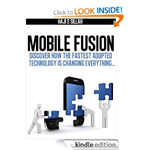 Mobile Fusion: Discover how the fastest adopted technology is changing everything Haji S Sillah