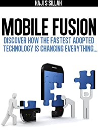 Mobile Fusion: Discover how the fastest adopted technology is changing everything