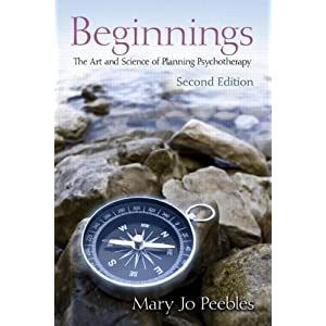Beginnings, Second Edition: The Art and Science of Planning Psychotherapy Mary Jo Peebles Kleiger