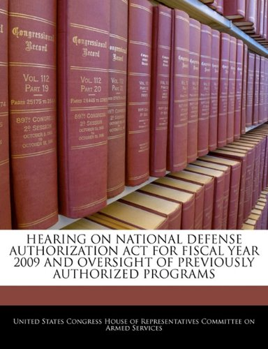 HEARING ON NATIONAL DEFENSE AUTHORIZATION ACT FOR FISCAL YEAR 2009 AND OVERSIGHT OF PREVIOUSLY AUTHORIZED PROGRAMS