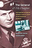 The General and His Daughter: The War Time Letters of General James M. Gavin to his Daughter Barbara (World War II: The Global, Human, and Ethical Dimension)