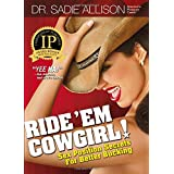 Ride 'Em Cowgirl! Sex Position Secrets For Better Bucking ~ Sadie Allison
