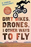 img - for Dirt Bikes, Drones, and Other Ways to Fly book / textbook / text book