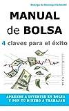 Manual de Bolsa - 4 claves para el �xito: Aprende a invertir en Bolsa y pon tu dinero a trabajar