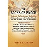 The Books of Enoch:  The Angels, The Watchers and The Nephilim (With Extensive Commentary on the Three Books of Enoch, the Fallen Angels, the Calendar  of Enoch, and Daniels Prophecy)
