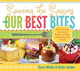 Savoring the Seasons with Our Best Bites: More Than 100 Year-Round Recipes to Enjoy with Family and Friends