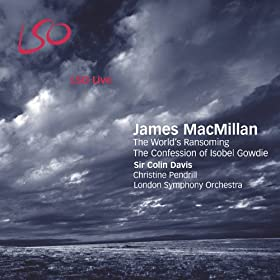 James MacMillan: The World's Ransoming & The Confession of Isobel Gowdie