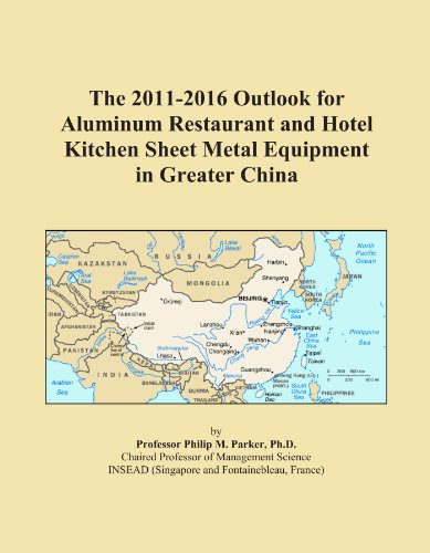 The 2011-2016 Outlook for Aluminum Restaurant and Hotel Kitchen Sheet Metal Equipment in Greater China