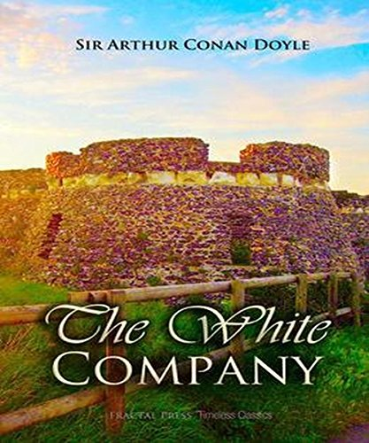 Arthur Conan Doyle - The White Company: (illustrated)