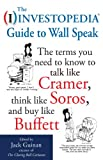 img - for The Investopedia Guide to Wall Speak: The Terms You Need to Know to Talk Like Cramer, Think Like Soros, and Buy Like Buffett book / textbook / text book
