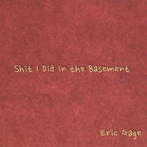 Eric Gage - Shit I Did in the Basement