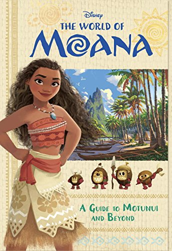The World of Moana: A Guide to Motunui and Beyond (Disney Moana) (Essential Guide)