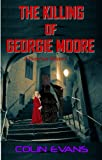 img - for The Killing of Georgie Moore: A True-Life Victorian Mystery book / textbook / text book