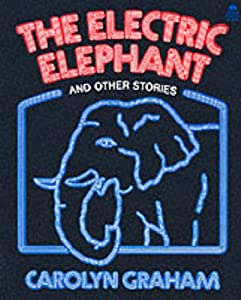 The Electric Elephant, and Other Stories Carolyn Graham and Gerry Mooney