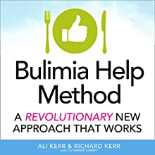 The Bulimia Help Method: A Revolutionary New Approach That Works (       UNABRIDGED) by Richard Kerr, Ali Kerr Narrated by Richard Kerr