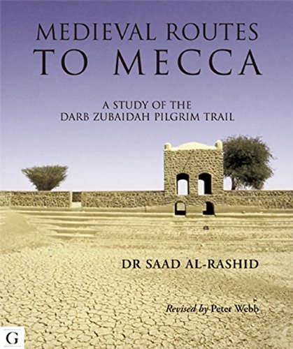 The Medieval Routes to Mecca: The Darb Zubaidah from Kufa to Mecca