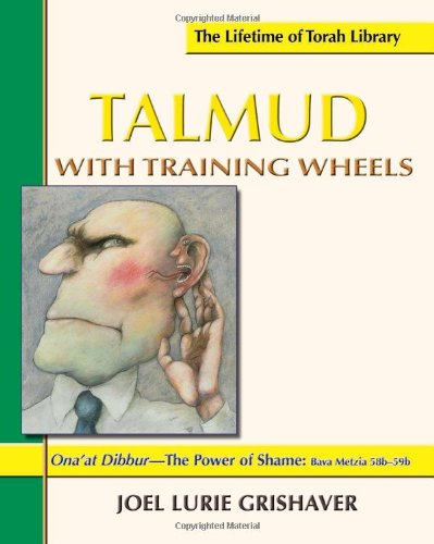 Talmud with Training Wheels: Ona'at Dibbur The Power of Shame (Lifetime of Torah Library)
