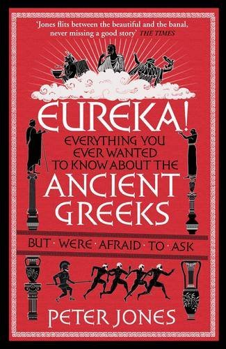 Eureka!: Everything You Ever Wanted to Know About Ancient Greeks But Were Afraid to Ask by Peter Jones (2016-04-01) (Peter Jones Eureka compare prices)