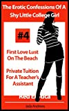 img - for The Erotic Confessions Of A Shy Little College Girl - First Love Lust On The Beach and Private Tuition For A Teacher's Assistant (Erotica By Women For Women) book / textbook / text book