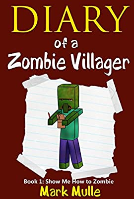 Diary of a Zombie Villager (Book 1): Show Me How to Zombie (An Unofficial Minecraft Book for Kids Ages 9 - 12)