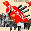 Vodka Politics: Alcohol, Autocracy, and the Secret History of the Russian State (       UNABRIDGED) by Mark Lawrence Schrad Narrated by Noah Michael Levine