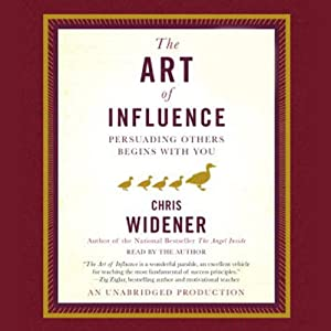 The Art of Influence: Persuading Others Begins With You | [Chris Widener]