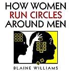 How Women Run Circles Around Men Hörbuch von Blaine Williams Gesprochen von: Kimberly Bush