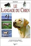 echange, troc Valeria Rossi - Le langage du chien : guide photographique : le connaître, le comprendre, l'éduquer