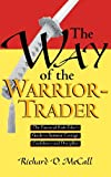 The Way of the Warrior-Trader: The Financial Risk-Taker's Guide to Samurai Courage, Confidence and Discipline