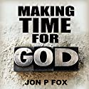 Making Time For God (Bible Commentary & Wisdom) (       UNABRIDGED) by Jon P. Fox Narrated by Dave Johnson