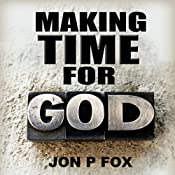 Making Time For God (Bible Commentary & Wisdom) | Jon P. Fox