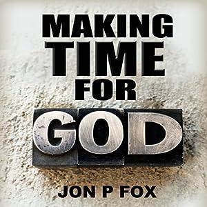 Making Time For God (Bible Commentary & Wisdom) | [Jon P. Fox]
