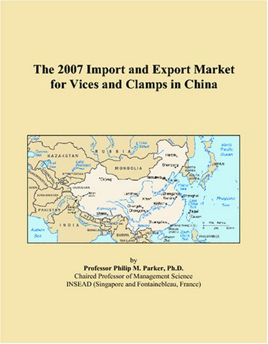 The 2007 Import and Export Market for Vices and Clamps in China