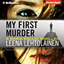 My First Murder: Maria Kallio, Book 1 (       UNABRIDGED) by Leena Lehtolainen Narrated by Amy Rubinate