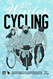 Winter Cycling: The Definitive Guide To Cold-Weather Winter Bike Rides