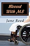img - for Blessed With MS: How God Used Multiple Sclerosis to Save My Life by Jane Reed (2011-09-01) book / textbook / text book