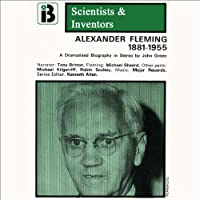 Alexander Fleming: The Scientists and Inventors Series (Dramatized)  by John Green Narrated by Tony Britton, Full Cast