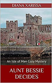 Aunt Bessie Decides (An Isle of Man Cozy Mystery Book 4)