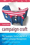 Campaign Craft: The Strategies, Tactics, and Art of Political Campaign Management (Praeger Studies in Political Communication)