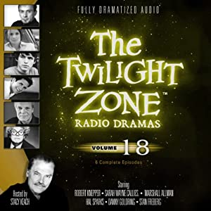 The Twilight Zone Radio Dramas, Volume 18 | [Rod Serling, Montgomery Pittman, Richard Matheson, Charles Beaumont, William Idelson]