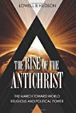 Lowell B Hudson The Rise of the Antichrist: The March Toward World Religious & Political Power