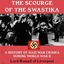 The Scourge of the Swastika: A History of Nazi War Crimes During World War II Audiobook by  Lord Russell of Liverpool Narrated by Simon Vance