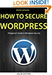 How to secure Wordpress: A Beginner's...