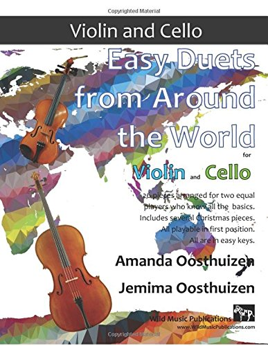 Easy Duets from Around the World for Violin and Cello: 26 pieces arranged especially for two equal players who know all the basics. Includes several ... playable in first position, and in easy keys.