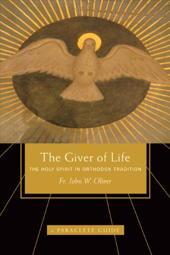 Giver of Life: The Holy Spirit in Orthodox Tradition, John Oliver