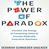 img - for The Power of Paradox: Harness the Energy of Competing Ideas to Uncover Radically Innovative Solutions book / textbook / text book