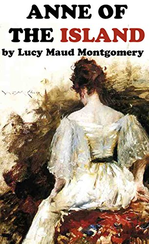 Lucy Maud Montgomery - ANNE OF THE ISLAND (Annotated) (Anne Shirley Series Book 3) (English Edition)