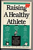 Raising a Healthy Athlete/the Complete Manual for Every Parent Who Has a Child Who Participates in Athletics/Also Includes: How to Talk to Your Child (0945167326) by Avella, Douglas G.