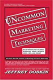 Uncommon Marketing Techniques: Thousands of Tips, Trick and Techniques in Low Cost Marketing Methods